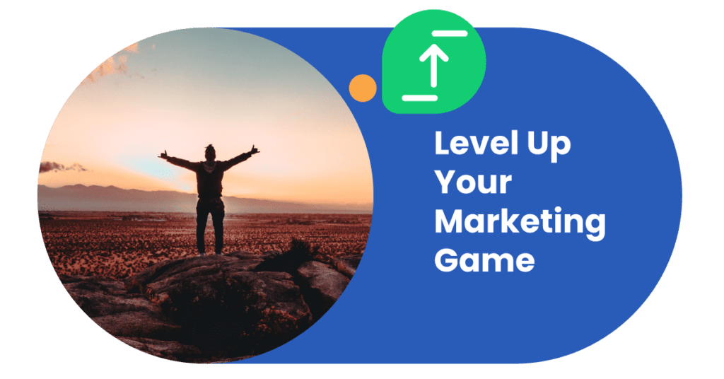 Level up your marketing game
