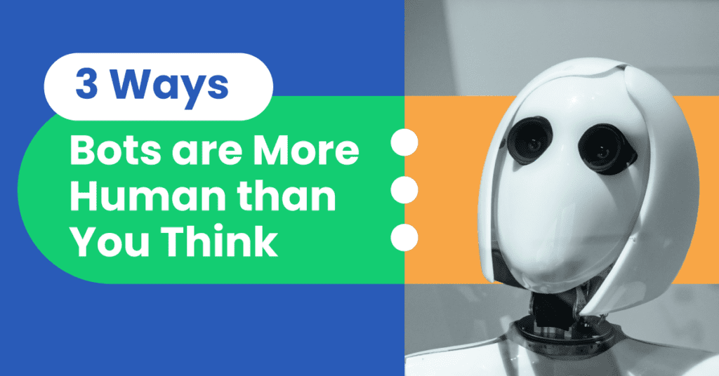 3 ways bots are more human than you think