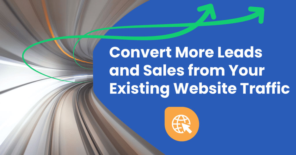 Convert more leads and sales from your existing website traffic