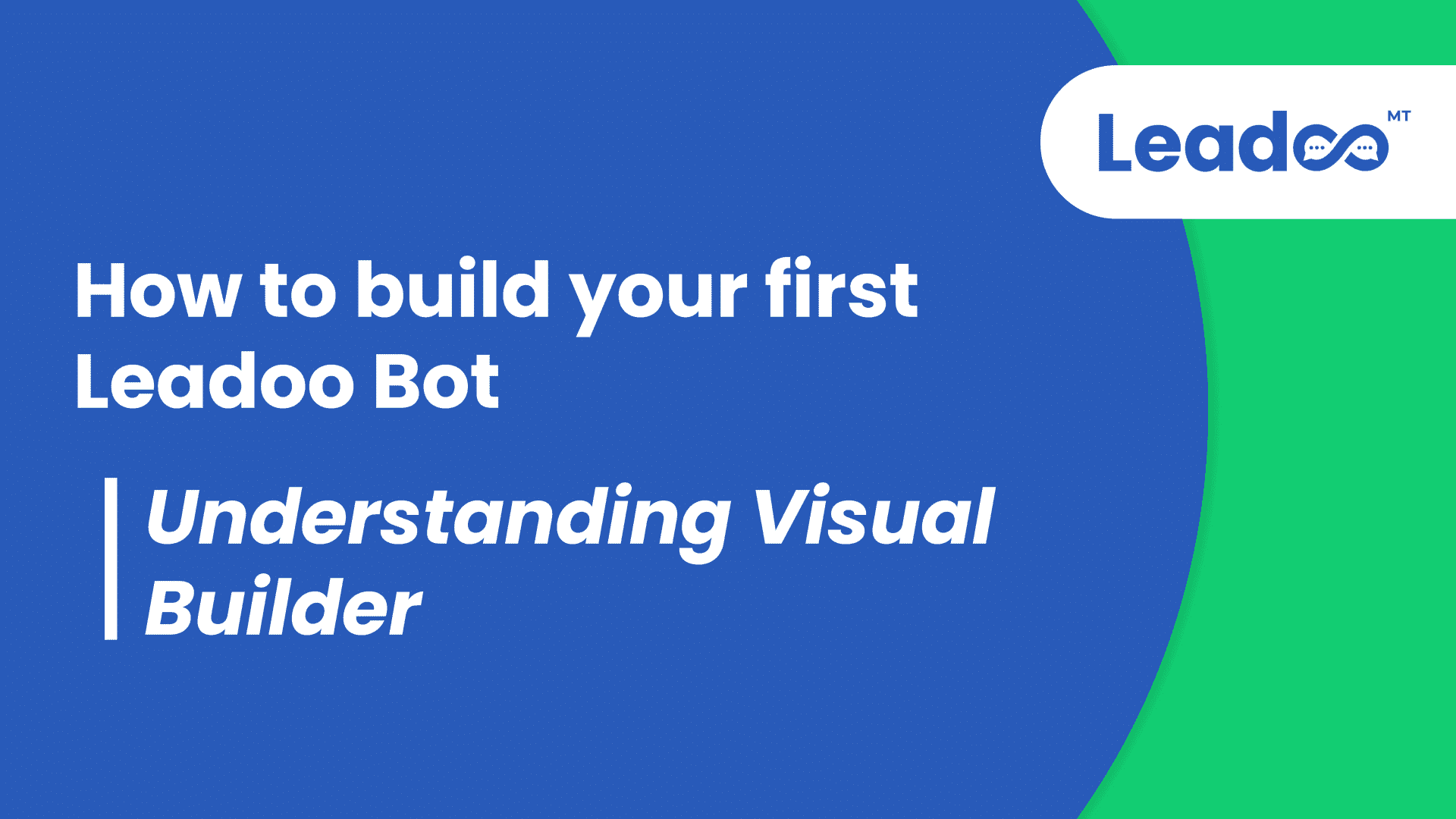 How to build your first Leadoo Bot. Understanding Visual Builder.00 00 00 00.Still001 Help Center Getting started with Leadoo