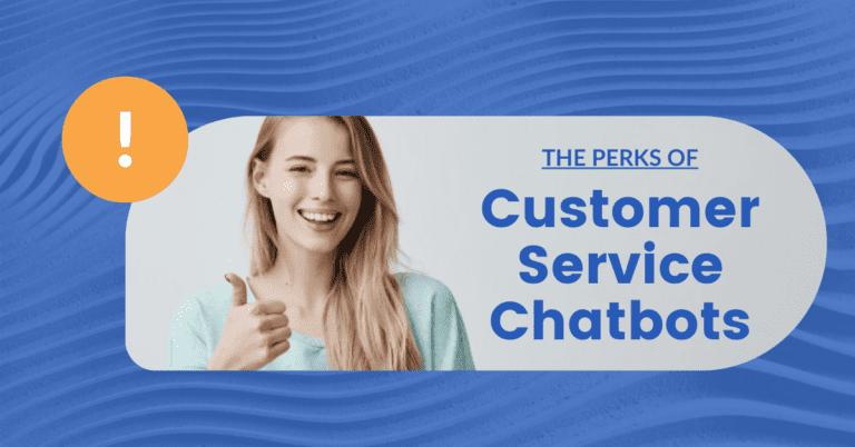 6 Irresistible Perks Of Clickable Customer Service Chatbots