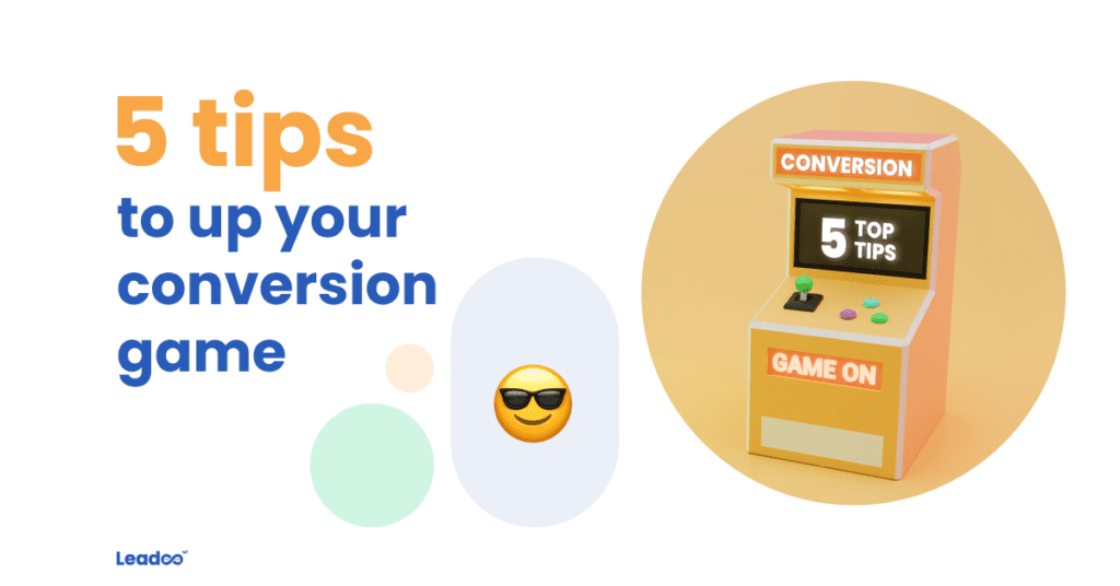 Conversion Level Up conversion Our team's 5 tips to up your conversion game